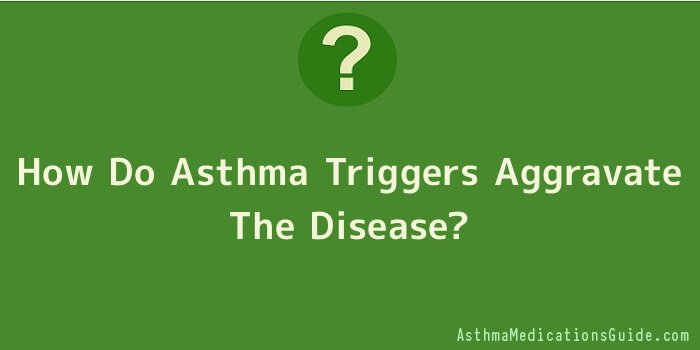 How Do Asthma Triggers Aggravate The Disease