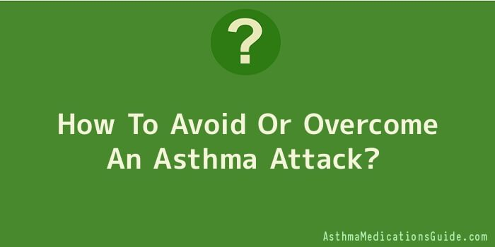 How To Avoid Or Overcome An Asthma Attack