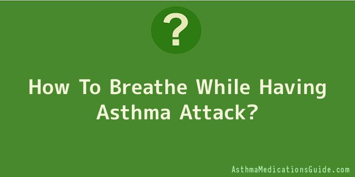 How To Breathe While Having Asthma Attack
