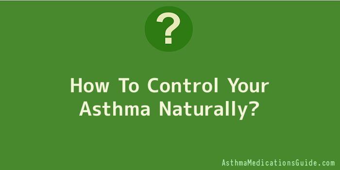 How To Control Your Asthma Naturally
