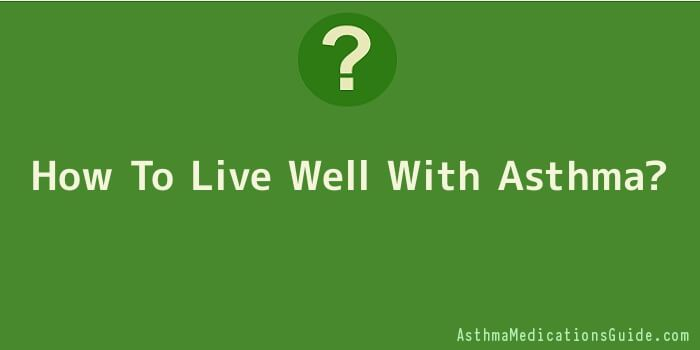 How To Live Well With Asthma