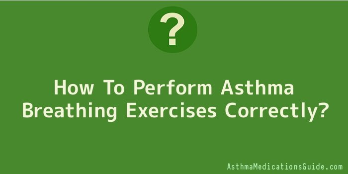 How To Perform Asthma Breathing Exercises Correctly