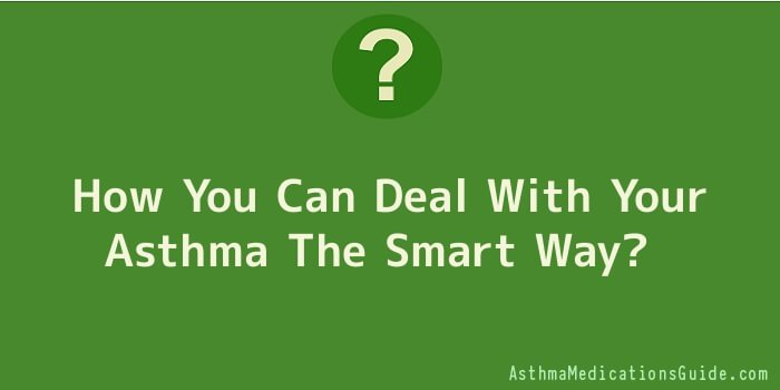 How You Can Deal With Your Asthma The Smart Way