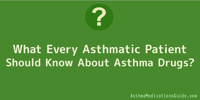 What Every Asthmatic Patient Should Know About Asthma Drugs