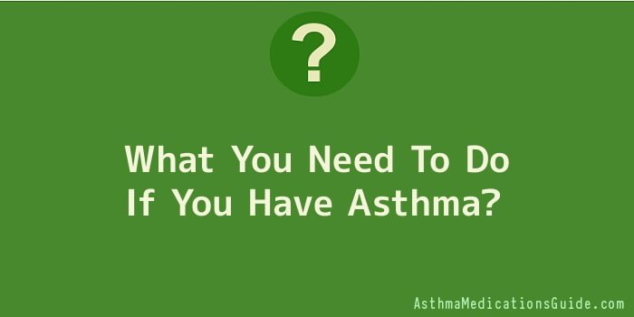 What You Need To Do If You Have Asthma
